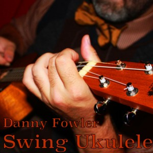 Danny Fowler - Swing Ukulele - Ukulele Player / Jazz Guitarist in Kansas City, Missouri