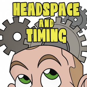 Headspace and Timing Comedy
