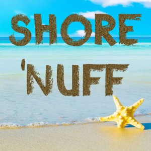 Shore 'Nuff