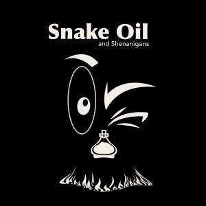 Snake Oil and Shenanigans