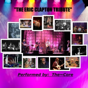 """The Eric Clapton Tribute : performed by """"The~Core"""" - Eric Clapton Tribute in Philadelphia, Pennsylvania"""