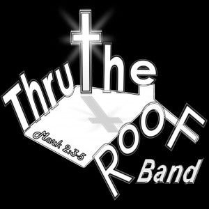 Thru The Roof Band - Christian Band in Rochester, New York
